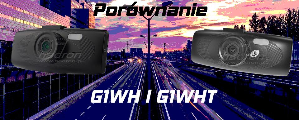Porównanie DVR G1WH i G1WHT